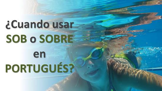 """¿CUÁNDO USAR """"SOB"""" O """"SOBRE"""" EN PORTUGUÉS?"""