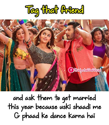 Tag that friend and ask them to get married this year  this year because uski shaadi me G phaad ke dance karna hai