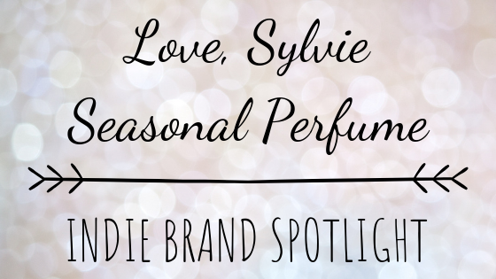 Female Owned Indie Brand Spotlight +Get to Know the CEO: Love, Sylvie Seasonal Perfume
