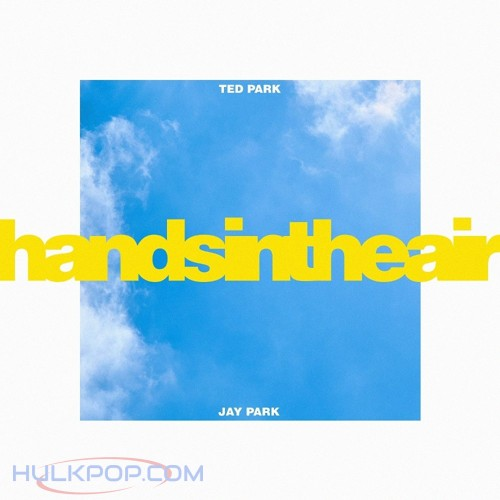 TED PARK – Hands In The Air (Feat. Jay Park) – Single