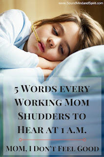 5 words a working mom doesn't want to hear - Mom, I don't feel good...