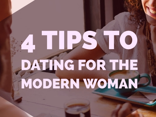4 Tips to dating for the modern woman