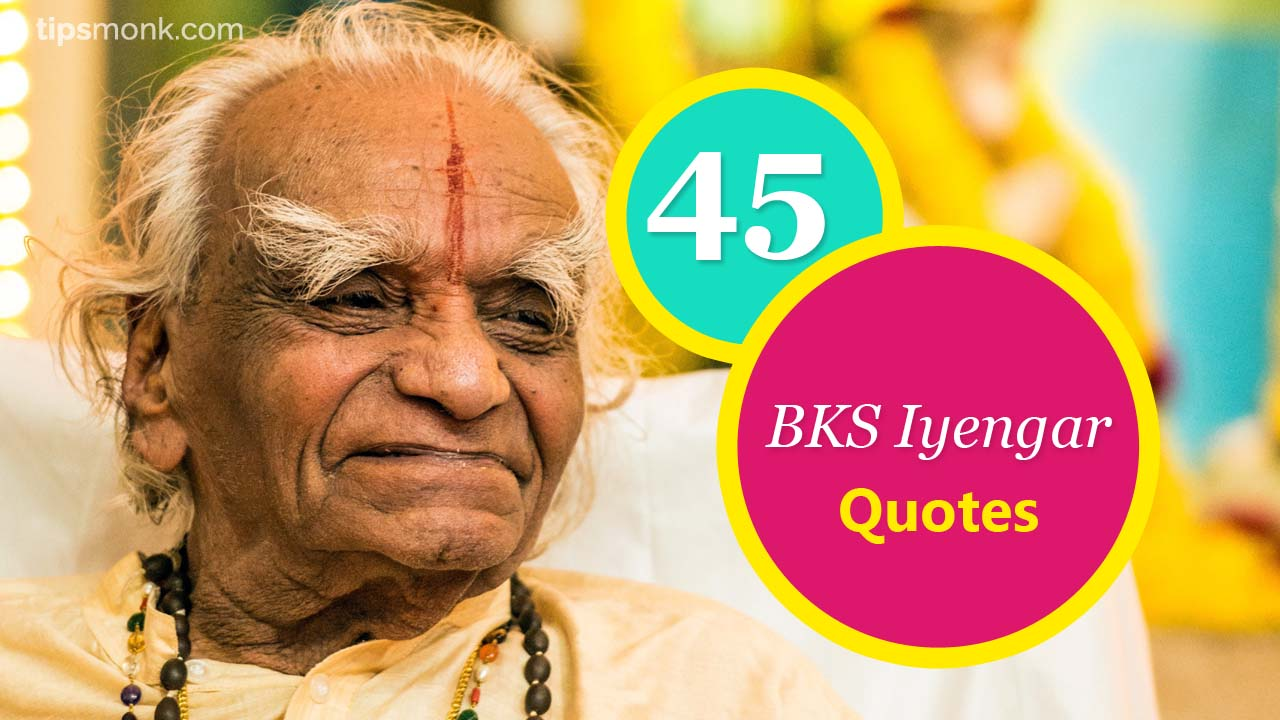 Inspirational Quotes by Yoga Guru BKS Iyengar Image - Tipsmonk
