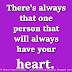 There's always that one person that will always have your heart.
