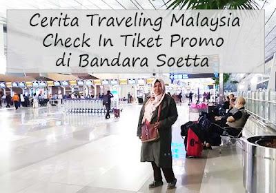 Traveling Malaysia #1 : Cerita Keberangkatan dan Check In Tiket Promo di Bandara