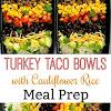 TURKEY TACO BOWLS WITH CAULIFLOWER RICE MEAL PREP