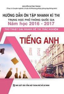Hướng Dẫn Ôn Tập Nhanh Kì Thi THPT Quốc Gia Năm Học 2016 - 2017 Thủ Thuật Giải Nhanh Đề Thi Trắc Nghiệm Tiếng Anh - Nguyễn Quỳnh Trang