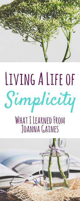Living a Life of Simplicity | Joanna Gaines | Lessons Learned from Joanna Gaines | Simplicity | Decluttering | Minimalism