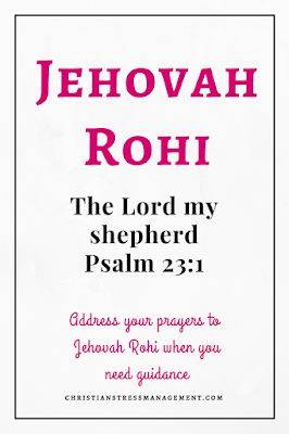 Jehovah Rohi is from Psalm 23:1 and it means The Lord my shepherd