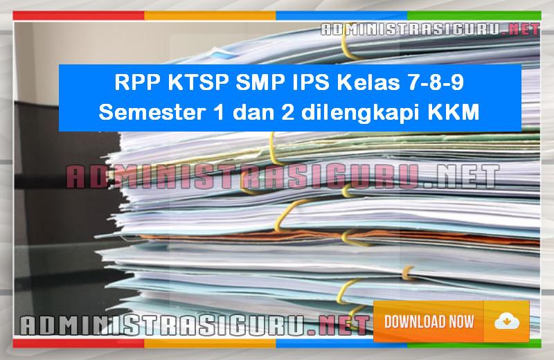 RPP KTSP SMP IPS Kelas 7-8-9 Semester 1 dan 2 dilengkapi KKM