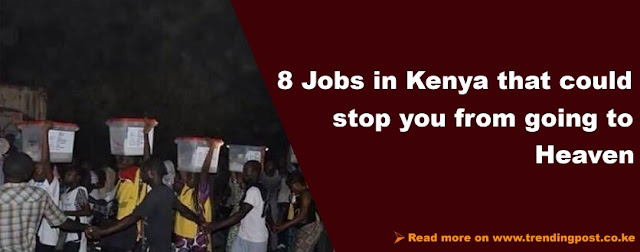 Here's The Complete List Of Jobs In Kenya That Could Prevent You From Going To Heaven