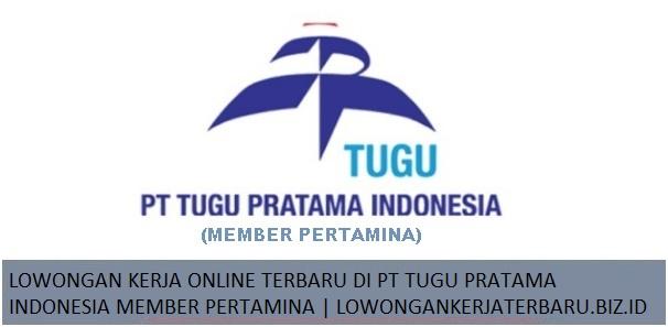 LOWONGAN KERJA ONLINE TERBARU DI PT TUGU PRATAMA INDONESIA MEMBER PERTAMINA