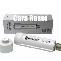 Cara Reset Ubiquiti Bullet M5-Hp/M2Hp