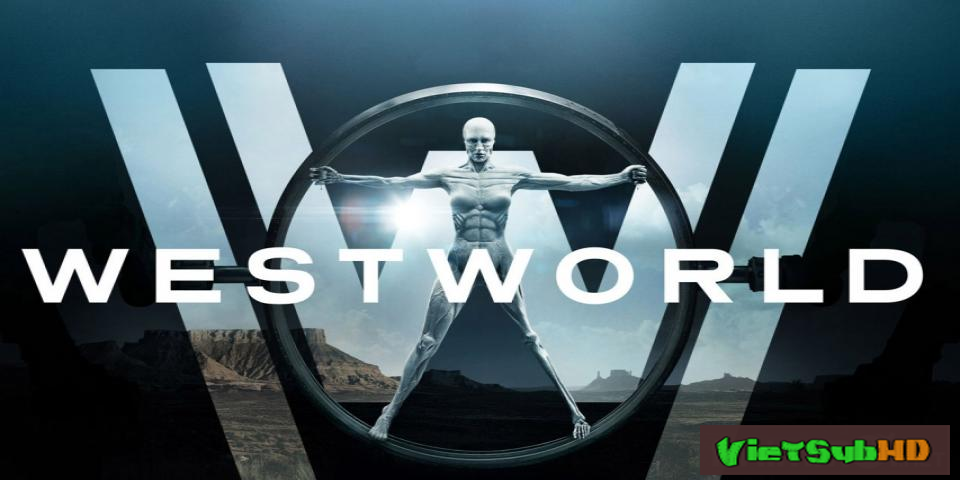 Phim Thế Giới Viễn Tây (phần 1) Hoàn Tất (10/10) VietSub HD | Westworld (season 1) 2016