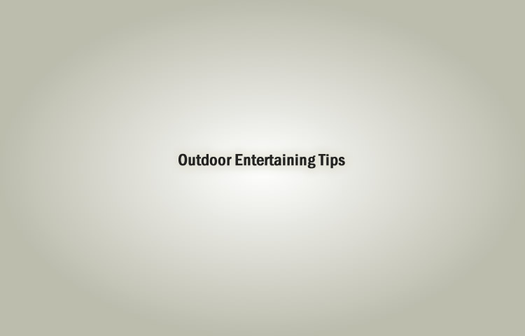 Outdoor Entertaining Tips