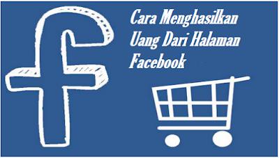 Cara Menghasilkan Uang Dari Halaman Facebook