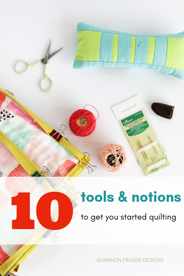 Top 10 Tools & Notions to get you started quilting | Shannon Fraser Designs