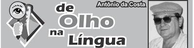 DE OLHO NA LÍNGUA- Dicas de português do Professor Antonio da Costa de Sobral-CE- Material de domingo, 1º/07/2018