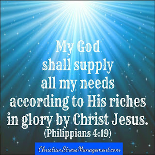 My God shall supply all my needs according to His riches in glory by Christ Jesus Philippians 4:19