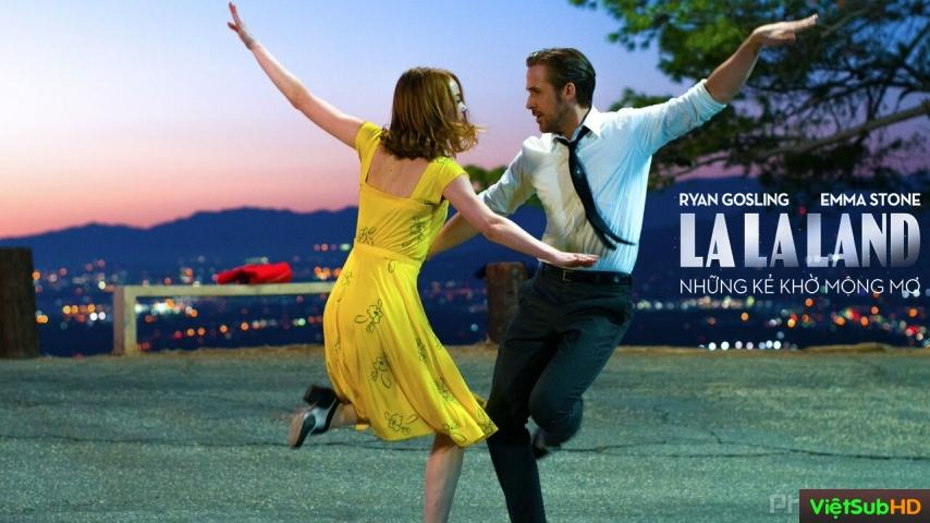 Phim Những Kẻ Khờ Mộng Mơ VietSub HD   La La Land 2016