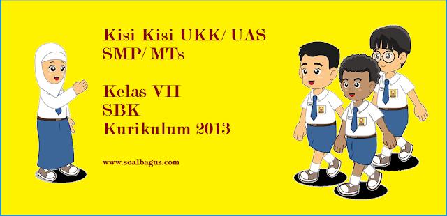 Download Kisi Kisi UKK/ UAS SBK Kelas 7 SMP/ MTs Semester 2 Kurikulum 2013 tahun ajaran 2016 2017