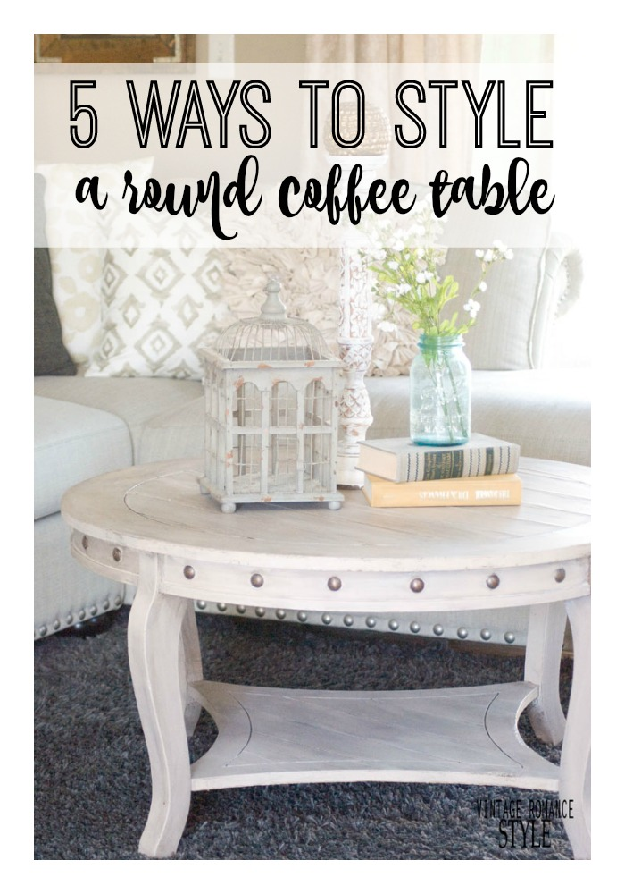 5 Ways to Style a Round Coffee Table | VINTAGE ROMANCE STYLE