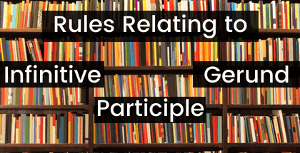 Rules Relating to Infinitive/ Participle/ Gerund