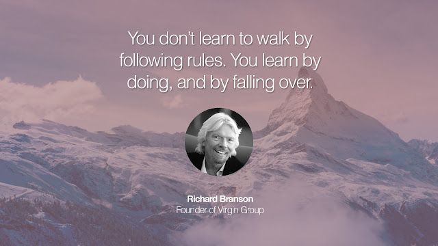 You don't learn to walk by following rules. You learn by doing, and by falling over - Richard Branson