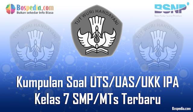 Kumpulan Soal UTS/UAS/UKK IPA Kelas 7 SMP/MTs Terbaru dan Terupdate