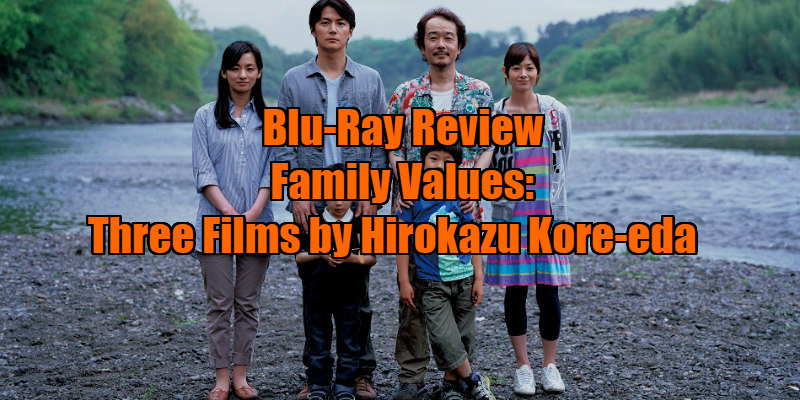 Blu-Ray Review - Family Values: Three Films By Hirokazu Kore-eda