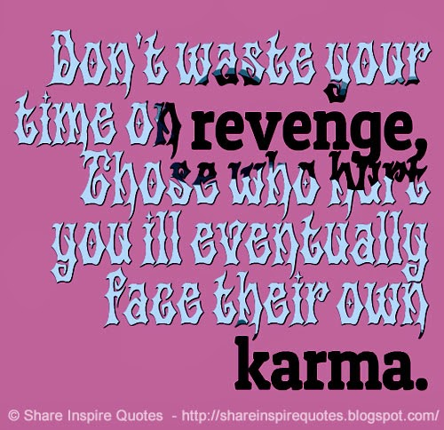 Karma And Revenge Quotes: Don't Waste Your Time On Revenge, Those Who Hurt You Ill