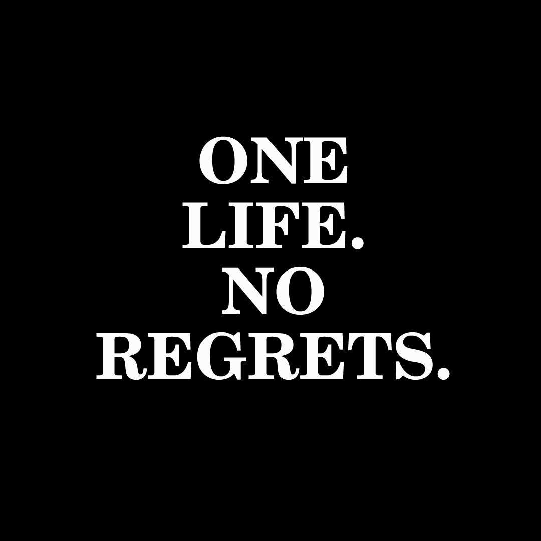 Embrace Life With No Regrets