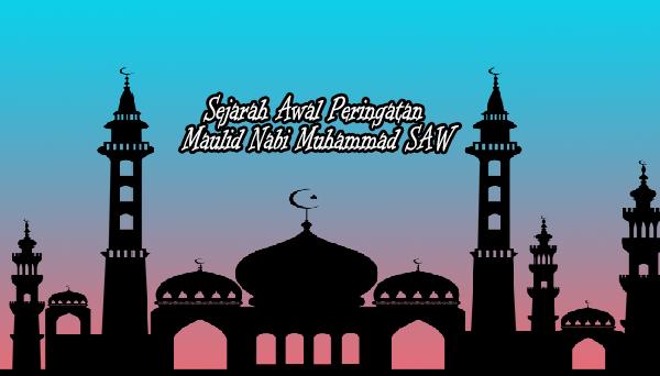 Sejarah Awal Peringatan Maulid Nabi Muhammad SAW