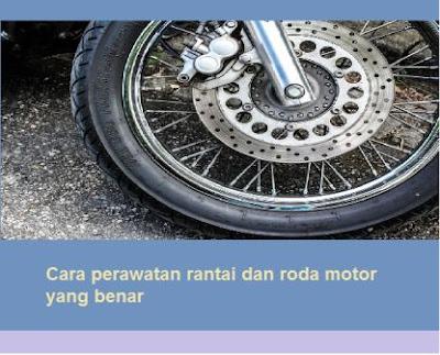 Cara perawatan rantai dan roda motor yang benar