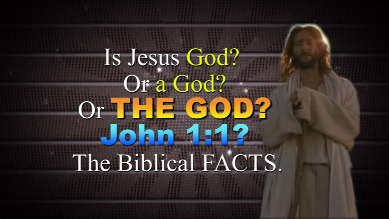 Is Jesus God? Or a God? Or THE GOD? John 1:1? The Biblical FACTS.