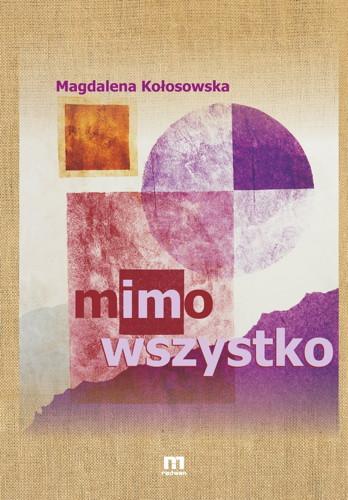 """Magdalena Kołosowska - """"Mimo wszystko"""""""