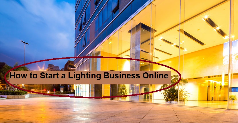 How to Start a Lighting Business Online