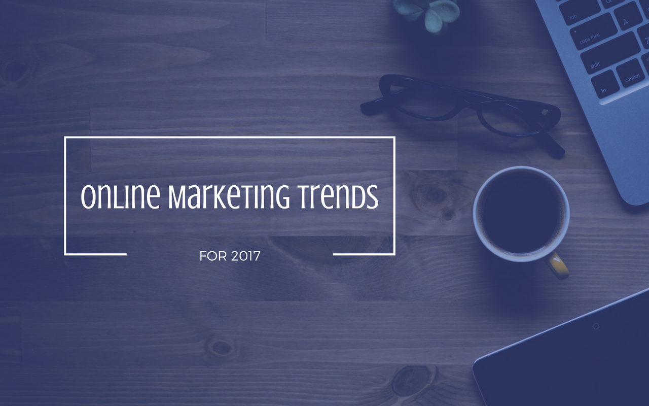 Tendinte marketing online 2017