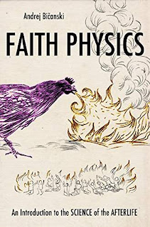 Faith Physics: An Introduction to the Science of the Afterlife by Andrej Bicanski