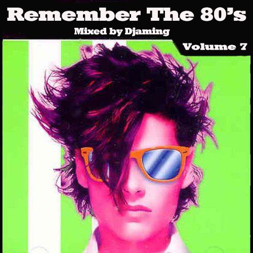 Djaming - Remember The 80's Vol  7   Djaming all the Mixes and More