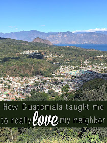 How Guatemala taught me to really love my neighbor