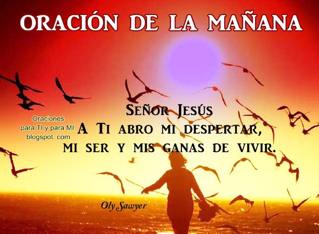 Señor Jesús  A Ti abro mi despertar, mi ser y mis ganas de vivir.
