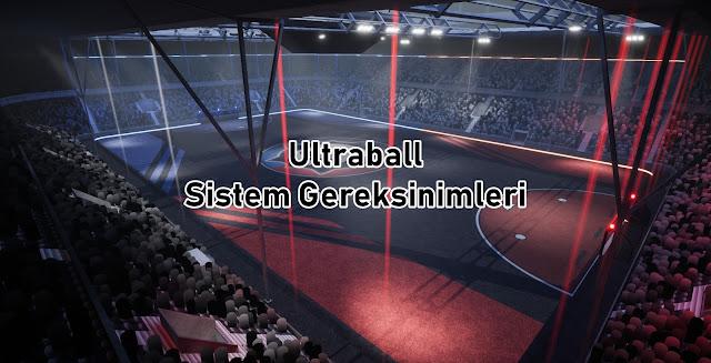Ultraball Sistem Gereksinimler