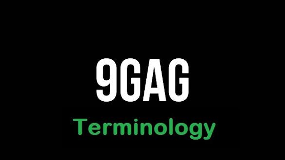 Istilah Dalam 9Gag Yang Perlu Kita Ketahui Artinya