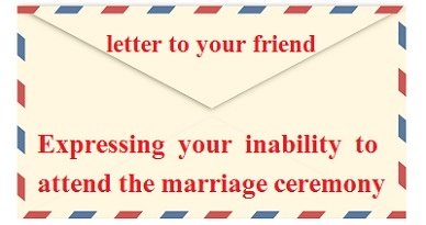 write a letter to your friend giving reasons for not attending the marriage ceremony