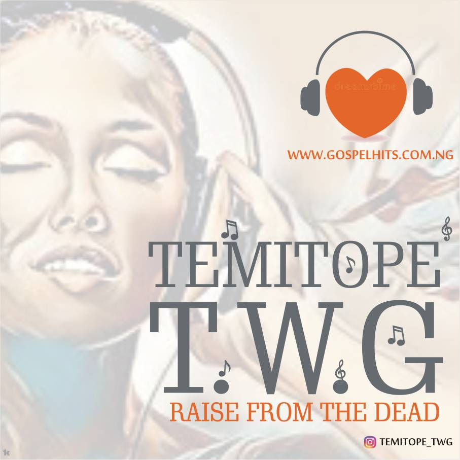 Download Raise From Dead. Temitope TWG. Download songs
