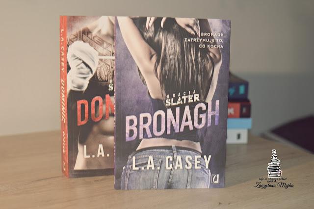 """Ona zatrzymuje, to co kocha... – recenzja książki #269 – L.A. Casey """"Bracia Slater. Bronagh"""""""