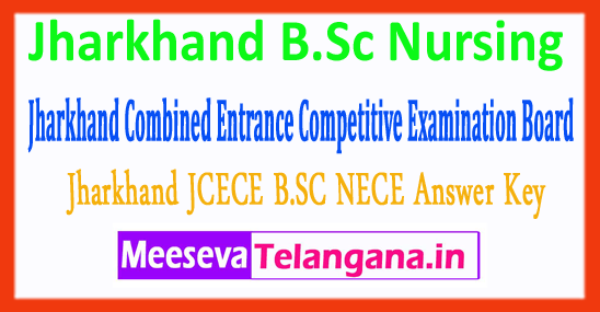 Jharkhand B.Sc Nursing Answer Key Combined Entrance Competitive Examination Board B.Sc NECE Nursing Answer Key 2018