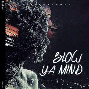 Renato Xtrova - Blow Ya Mind (2018)