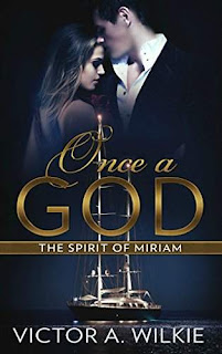 Once a God: The Spirit of Miriam by Victor A. Wilkie